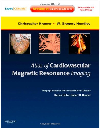 Atlas of Cardiovascular Magnetic Resonance Imaging: Expert Consult - Online and Print: Imaging Companion to Braunwald's