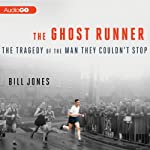 The Ghost Runner: The Tragedy of the Man They Couldn't Stop | Bill Jones