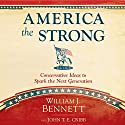 America the Strong: Conservative Ideas to Spark the Next Generation (       UNABRIDGED) by William J. Bennett, John T. E. Cribb Narrated by John McLain