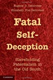 Fatal Self-Deception: Slaveholding Paternalism in the Old South (1107605024) by Genovese, Eugene D.