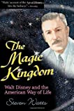 The Magic Kingdom: Walt Disney and the American Way of Life
