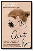 The Quiet Room: A Journey Out of the Torment of Madness