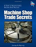 img - for Machine Shop Trade Secrets by Harvey, James published by Industrial Press, Inc. (2005) book / textbook / text book