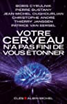 Votre cerveau n'a pas fini de vous t...