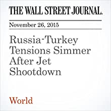 Russia-Turkey Tensions Simmer After Jet Shootdown (       UNABRIDGED) by Emre Peker, Thomas Grove Narrated by Alexander Quincy