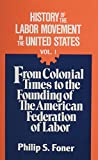 History of the Labor Movement in the United States, Vol. 1: From Colonial Times to the Founding of the American Federation of Labor (0717803767) by Foner, Philip S.