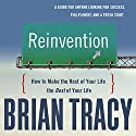 Reinvention: How to Make the Rest of Your Life the Best of Your Life Hörbuch von Brian Tracy Gesprochen von: Brian Tracy