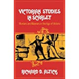 Victorian Studies in Scarlet: Murders and Manners in the Age of Victoriaby Richard D. Altick