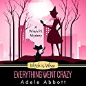 Witch Is When Everything Went Crazy: A Witch P.I. Mystery, Book 3 Audiobook by Adele Abbott Narrated by Hannah Platts