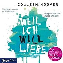Weil ich Will liebe Hörbuch von Colleen Hoover Gesprochen von: Jacob Weigert