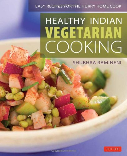 Healthy Indian Vegetarian Cooking: Easy Recipes for the Hurry Home Cook by Shubhra Ramineni