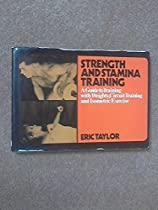 Strength and Stamina Training: A Guide to Training With Weights, Circuit Training and Isometric Exercise.