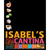 Isabel's Cantina: Bold Latin Flavors from the New California Kitchen ~ Isabel Cruz