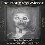 The Haunted Mirror | Drac Von Stoller