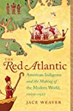 """Jace Weaver, """"The Red Atlantic: American Indigenes and the Making of the Modern World, 1000-1927"""" (University of North Carolina Press, 2014)"""