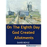 On The Eighth Day God Created Allotmentsby David Boyle