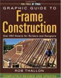 img - for Graphic Guide to Frame Construction: Completely Revised and Updated Revised Edition by Thallon, Rob published by Taunton Press (2002) Paperback book / textbook / text book