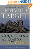 High-Value Target: Countering al Qaeda in Yemen (ADST-DACOR Diplomats and Diplomacy)