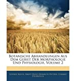 Botanische Abhandlungen Aus Dem Gebiet Der Morphologie Und Physiologie, Volume 2 (Paperback)(German) - Common