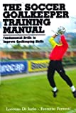 img - for Goalkeeper Training Manual: Fundamental Drills to Improve Goalkeeping Technique Goalkeeper Trainin book / textbook / text book