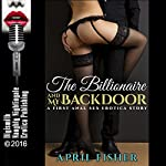 The Billionaire and My Backdoor: A First Anal Sex Erotica Story | April Fisher
