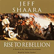 Rise to Rebellion: A Novel of the American Revolution | [Jeff Shaara]