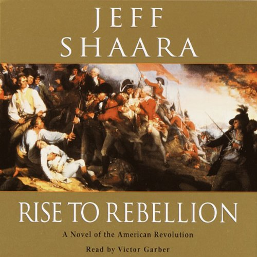 rise to rebellion Rise to rebellion jeff shaara main leadership lesson in book because of his brains, george washington overcame the difficult task of running a bunch of militias and.