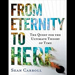 From Eternity to Here: The Quest for the Ultimate Theory of Time | [Sean Carroll]