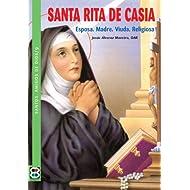 Santa Rita de Casia: Esposa. Madre. Viuda. Religiosa (Santos. Amigos de Dios)
