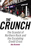 The Crunch: The Scandal of Northern Rock and the Escalating Credit Crisis Alex Brummer