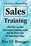 Vacation Ownership Sales Training: The One-on-One Successful Training Guidebook for the First Year of Timeshare Sales