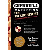 Guerrilla Marketing for Franchisees: 125 Proven Strategies, Tactics and Techniques to Increase Your Profits (Guerilla Marketing Press) ~ Todd Woods