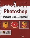 echange, troc Pascal Curtil - Cahier d'exercices Photoshop : Trucages et photomontages (1Cédérom)