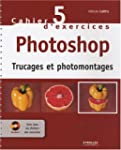 Cahier d'exercices Photoshop : Trucag...