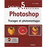 Cahier d'exercices Photoshop : Trucages et photomontages (1C�d�rom)par Pascal Curtil