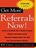 Get More Referrals Now! : The Four Cornerstones That Turn Business Relationships Into Gold