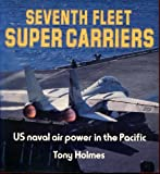 Seventh Fleet Super Carriers: U.S. Naval Air Power in the Pacific (Osprey Colour Series)
