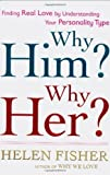Why Him? Why Her?: Finding Real Love By Understanding Your Personality Type by Helen Fisher (Jan 20 2009)