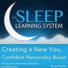 Creating a New You, Confident Personality Boost with Hypnosis, Meditation, Relaxation, and Affirmations: The Sleep Learning System  by Joel Thielke Narrated by Joel Thielke