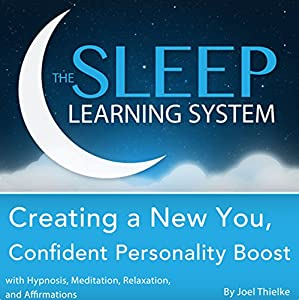 Creating a New You, Confident Personality Boost with Hypnosis, Meditation, Relaxation, and Affirmations Audiobook