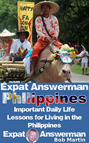 Bob Martin - Important Daily Life Lessons for Living in the Philippines (Expat Answerman: Philippines Book 11)