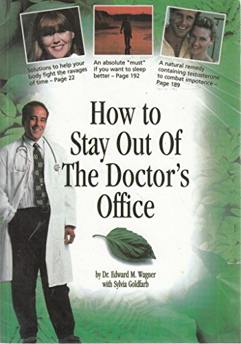 How to Stay Out of the Doctor's Office: An Encyclopedia for Alternative Healing, Wagner, Edward M.; Goldfarb, Sylvia