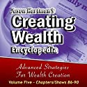 Creating Wealth Encyclopedia, Volume 5, Shows 86-90 Audiobook by Jason Hartman Narrated by Jason Hartman