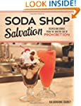 Soda Shop Salvation: Recipes and Stor...