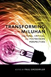Transforming McLuhan: Cultural, Critical, and Postmodern Perspectives