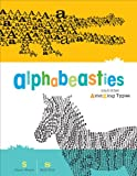 img - for Alphabeasties: And Other Amazing Types book / textbook / text book