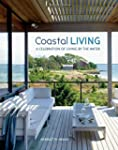 Coastal Living: A celebration of livi...