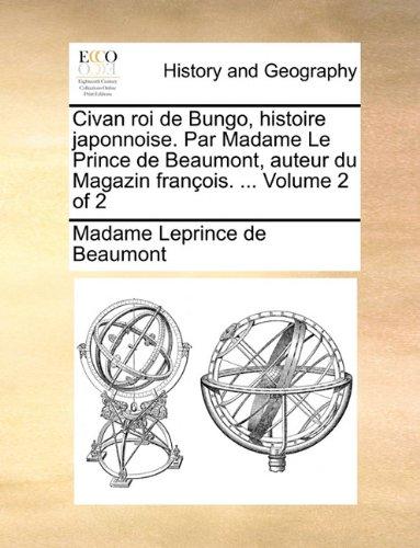 Civan roi de Bungo, histoire japonnoise. Par Madame Le Prince de Beaumont, auteur du Magazin françois. ...  Volume 2 of 2