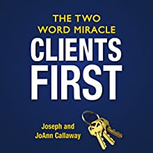 Clients First: The Two Word Miracle Audiobook by Joseph Callaway, JoAnn Callaway Narrated by L. J. Ganser