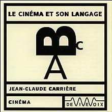 Le Cinéma et son langage Discours Auteur(s) : Jean-Claude Carrière Narrateur(s) : Jean-Claude Carrière